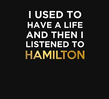 I had a Life and then I listened to Hamilton Unisex T-Shirt