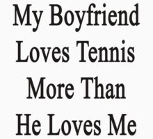 My Boyfriend Loves Tennis More Than He Loves Me  by supernova23