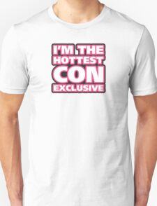I'm The Hottest Con Exclusive Unisex T-Shirt