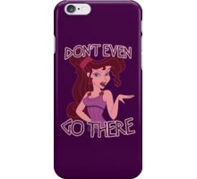 Don't Even Go There iPhone Case/Skin