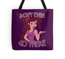 Don't Even Go There Tote Bag