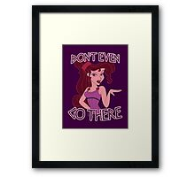 Don't Even Go There Framed Print