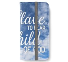 I am no longer a slave to fear. I am a Child of God iPhone Wallet/Case/Skin