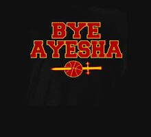 BYE AYESHA  Champs New Basketball  Unisex T-Shirt