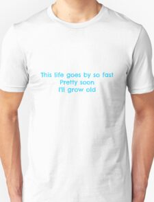 Life Passes By So Quickly Unisex T-Shirt
