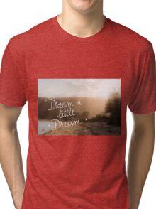 Dream A Little Dream message Tri-blend T-Shirt