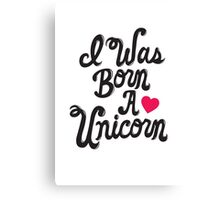 I Was Born A Love Unicorn Canvas Print