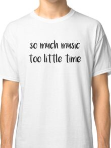 So Much Music Too Little Time Classic T-Shirt
