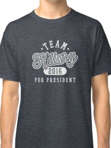 Team Hillary For President 2016 - Campaign T shirt Classic T-Shirt