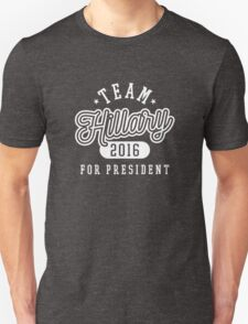 Team Hillary For President 2016 - Campaign T shirt Unisex T-Shirt