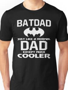 Gift For You Dad - BATDAD is Cooler - Father's Day Gift Unisex T-Shirt