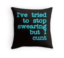 I've Tired to Swearing but I Cunt  Black Stroke blue Throw Pillow
