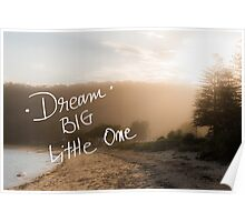 Dream Big Little One message Poster