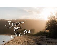 Dream Big Little One message Photographic Print