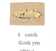 I Canth Thank You Enough by bluespecsstudio