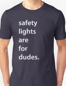 safety lights are for dudes.  Unisex T-Shirt