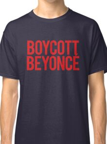 BOYCOTT BEYONCÉ Classic T-Shirt