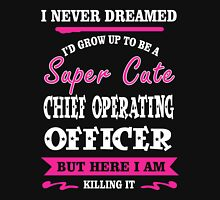 i never dreamed i'd grow up to be a super cute CHIEF OPERATING OFFICER Unisex T-Shirt