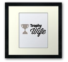Trophy Wife Funny Quote Framed Print