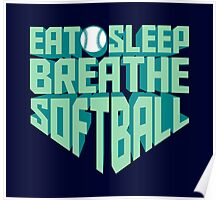 Eat. Sleep. Breathe. Softball. - Sports T shirt Poster