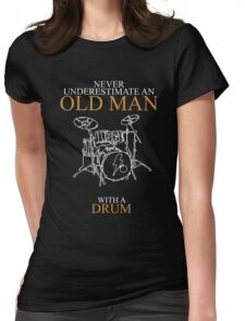 never understimate an old man DRUM Womens Fitted T-Shirt