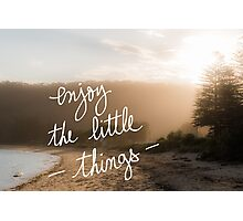 Enjoy The Little Things message Photographic Print