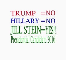 Trump No Hillary No Jill Stein Yes for President Unisex T-Shirt