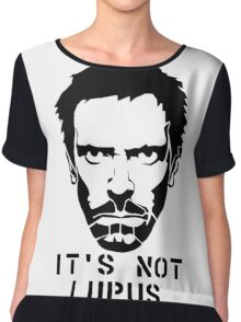 Dr. house- It's not Lupus Chiffon Top
