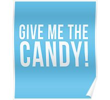 Give Me The Candy! cool t-shirt  Poster