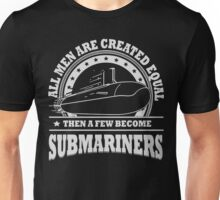 A Few become Submariners Unisex T-Shirt