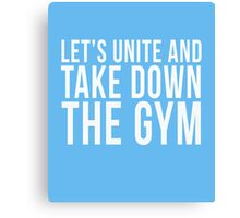 Let's Unite And Take Down The Gym cool t-shirt Canvas Print