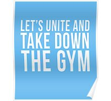 Let's Unite And Take Down The Gym cool t-shirt Poster