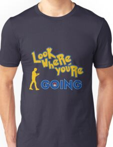 LOOK WHERE YOU'RE GOING Unisex T-Shirt