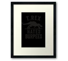 T Rex Hates Burpees Framed Print