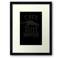 T Rex Hates Burpees Framed Print