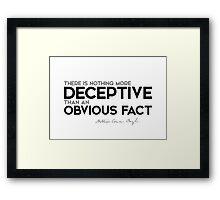 deceptive: an obvious fact - arthur conan doyle Framed Print