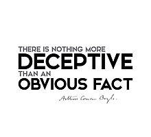 deceptive: an obvious fact - arthur conan doyle Photographic Print