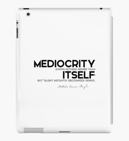 mediocrity knows nothing higher than itself - arthur conan doyle iPad Case/Skin