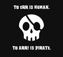 To Err Is Human. To Arr! Is Pirate (Light) Unisex T-Shirt