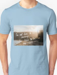 I am Here to Be Awesome message Unisex T-Shirt