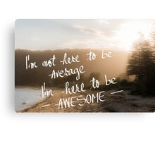 I am Here to Be Awesome message Canvas Print