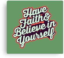 Have Faith and Believe in Yourself - Typography Art T shirt Canvas Print