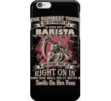 the dumbest thing YOU CAN POSSIBLY DO is piss off BARISTA she will open the gates of hell and escort your ass right on in iPhone Case/Skin