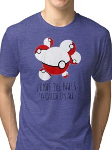 I have the balls to catch 'em all Tri-blend T-Shirt