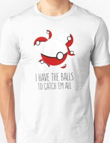 I have the balls to catch 'em all Unisex T-Shirt