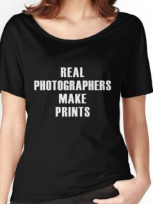 Real Photographers Make Prints Women's Relaxed Fit T-Shirt