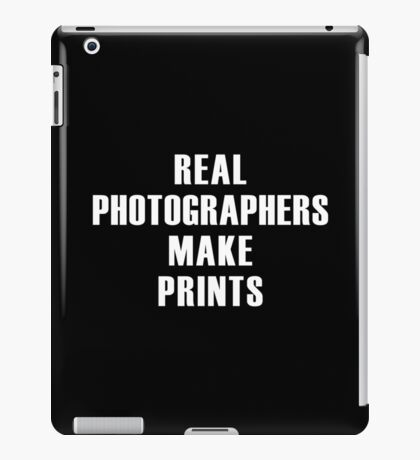 Real Photographers Make Prints iPad Case/Skin