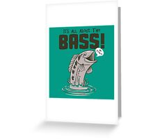 It's about that bass Greeting Card
