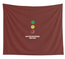 Don't Wait For Success, Make Them - Corporate Start-Up Quotes Wall Tapestry