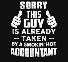 Sorry This Guy Is Already Taken By A Smokin Hot Accountant Unisex T-Shirt